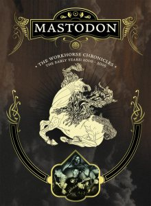 Mastodon - The Workhorse Chronicles: the Early Years 2000-2005 cover art