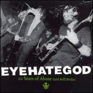 Eyehategod - 10 Years of Abuse (And Still Broke) cover art