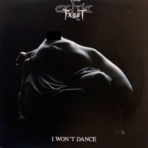 Celtic Frost - I Won't Dance
