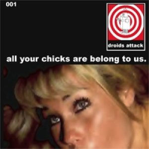 Droids Attack - All Your Chicks Are Belong to Us