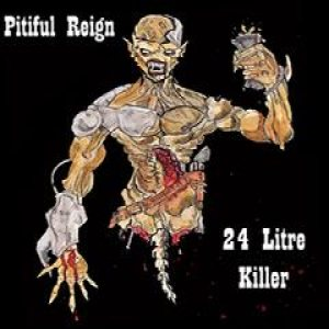 Pitiful Reign - 24 Litre Killer