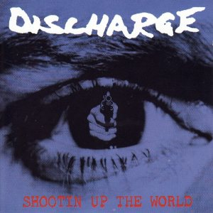 Discharge - Shootin Up the World cover art
