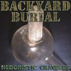 Backyard Burial - Hedonistic Cravings
