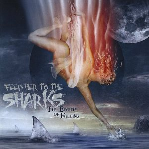 Feed Her to the Sharks - The Beauty of Falling