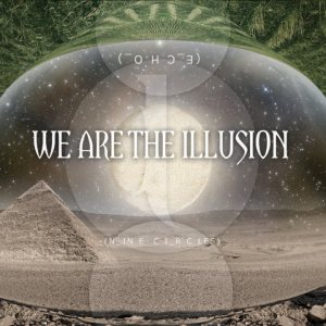 We Are The Illusion - Echo/Nine Circles