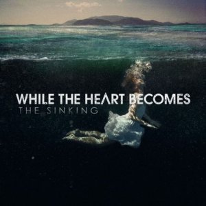 While the Heart Becomes - The Sinking cover art