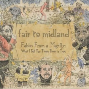 Fair To Midland - Fables From a Mayfly: What I Tell You Three Times Is True cover art