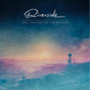 Riverside - Love, Fear and the Time Machine cover art