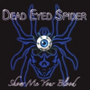 Dead Eyed Spider - Show Me Your Blood cover art