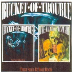 Bucket of Trouble - There Shall Be More Death