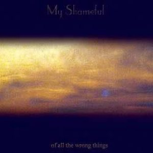 My Shameful - Of All the Wrong Things cover art