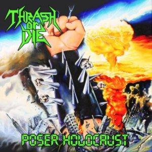 Thrash or Die - Poser Holocaust Album Lyrics | Metal Kingdom