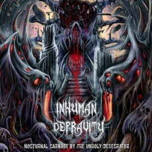 Inhuman Depravity - Nocturnal Carnage by the Unholy Desecrator cover art