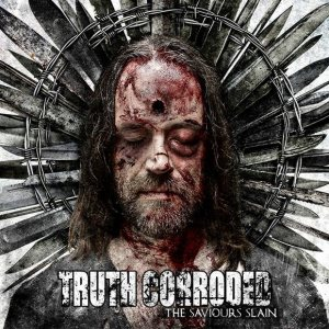 Truth Corroded - The Saviours Slain cover art