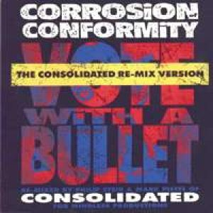 Corrosion of Conformity - Vote With a Bullet: the Consolidated Re-Mix Version cover art