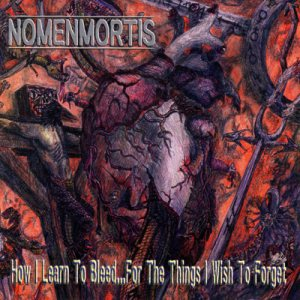 Nomenmortis - How I Learn to Bleed... for the Things I Wish to Forget cover art