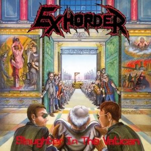 Exhorder - Slaughter in the Vatican cover art