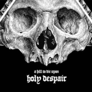 A Hill to Die Upon - Holy Despair cover art