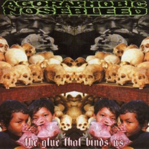 Agoraphobic Nosebleed - The Glue That Binds Us cover art