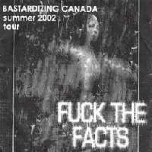Fuck the Facts - Bastardising Canada Summer 2002 Tour cover art