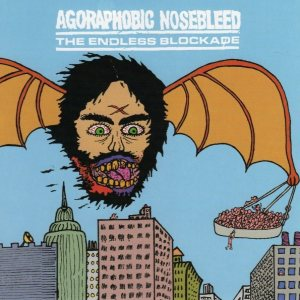 Agoraphobic Nosebleed - Agoraphobic Nosebleed / the Endless Blockade cover art