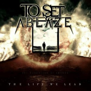 To Set Ablaze - The Life We Lead cover art
