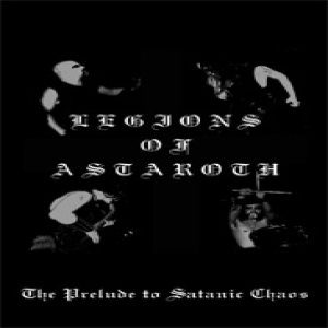 Legions of Astaroth - The Prelude to Satanic Chaos cover art