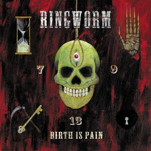 Ringworm - Birth Is Pain cover art