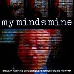 My Minds Mine - Between Soothing Consolation and Uncontrollable Madness cover art