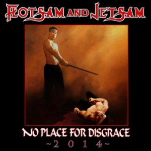 Flotsam And Jetsam - No Place for Disgrace – 2014 cover art