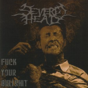 Severed Head - Fuck Your Bullshit cover art