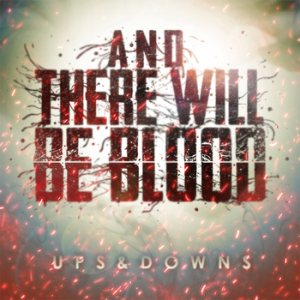 And There Will Be Blood - Ups & Downs cover art