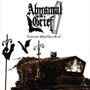 Abysmal Grief - Celebrate What They Fear cover art