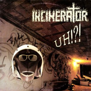 Incinerator - Uh!?! cover art
