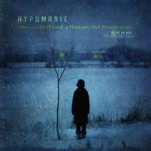 Hypomanie - She Couldn't Find a Flower, But There Was Snow cover art