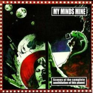 My Minds Mine - Scenes of the Complete Annihilation of This Planet cover art