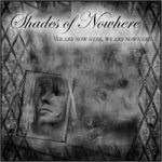 Shades of Nowhere - We Are Now Here, We Are Nowhere