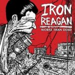 Iron Reagan - Worse than Dead cover art