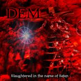Dem - Slaughtered in the name of Satan